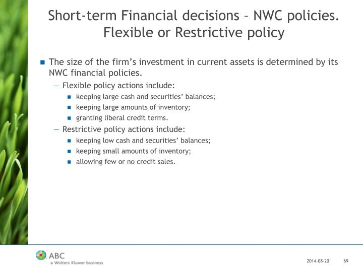 Short-term Financial decisions – NWC policies.