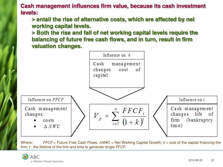 Cash management influences firm value, because its cash investment levels