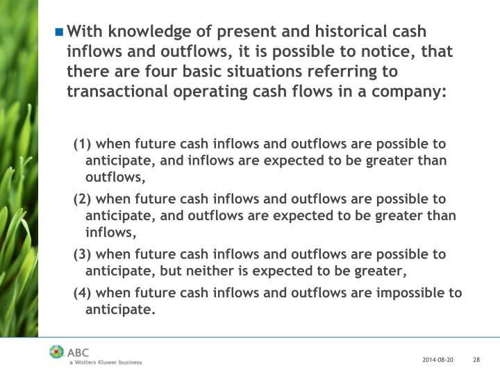 With knowledge of present and historical cash inflows and outflows, it is possible to notice, that there are four basic situations referring to transactional operating cash flows in a company: