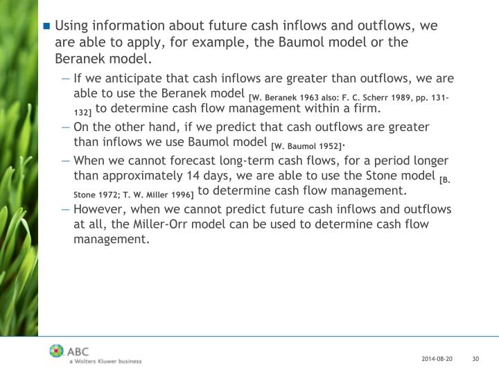 Using information about future cash inflows and outflows, we are able to apply, for example, the Baumol model or the Beranek model.