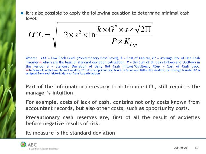 It is also possible to apply the following equation to determine minimal cash level:
