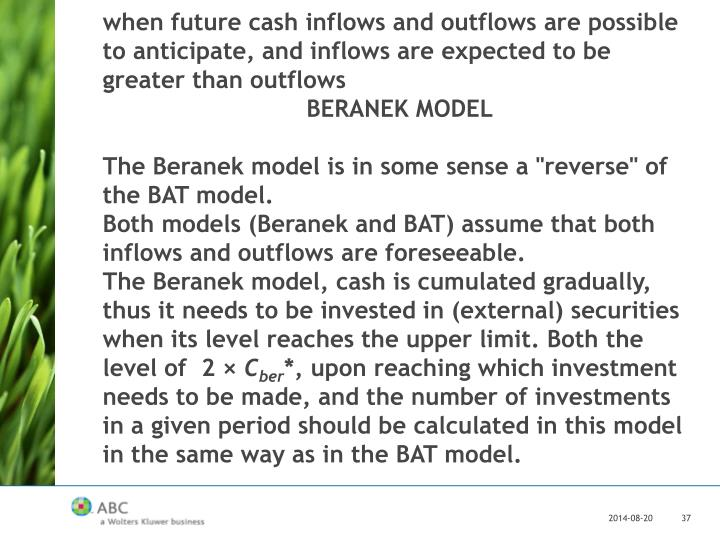 when future cash inflows and outflows are possible to anticipate, and inflows are expected to be greater than outflows