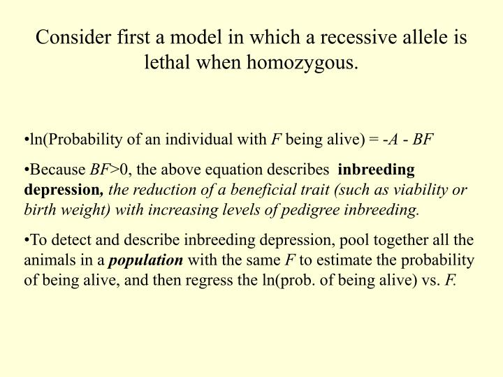 Consider first a model in which a recessive allele is lethal when homozygous.