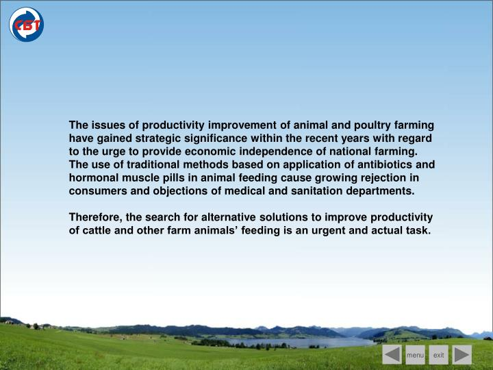 The issues of productivity improvement of animal and poultry farming have gained strategic significance within the recent years with regard to the urge to provide economic independence of national farming.