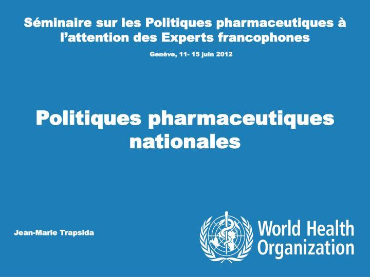 Séminaire sur les Politiques pharmaceutiques à l'attention des Experts francophones