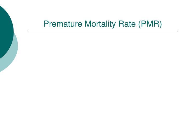 Premature Mortality Rate (PMR)