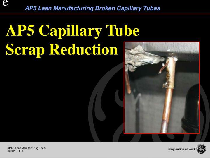 AP5 Capillary Tube Scrap Reduction