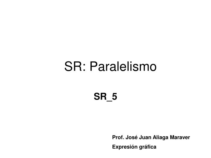 sr paralelismo