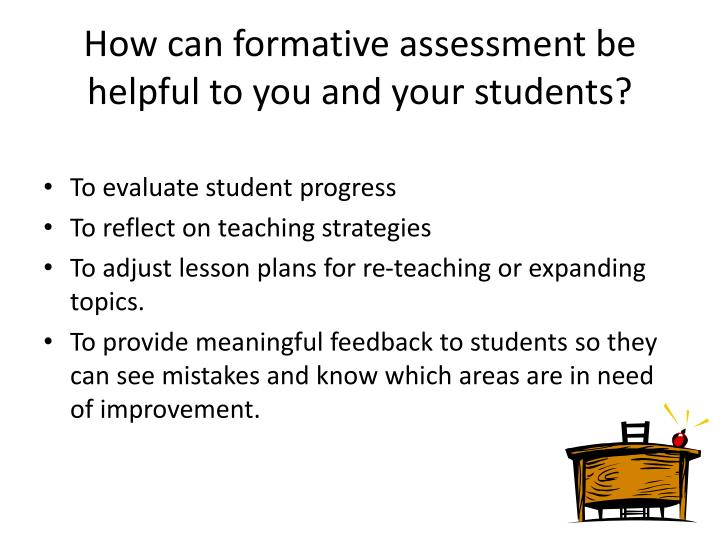 How can formative assessment be helpful to you and your students?