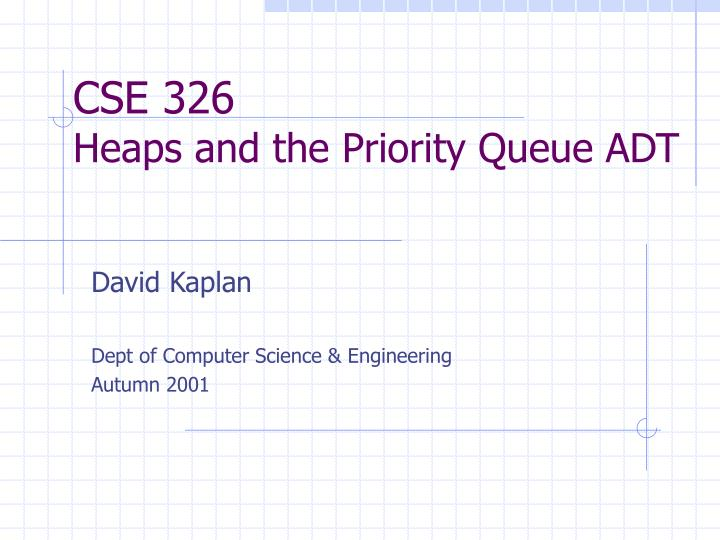 cse 326 heaps and the priority queue adt