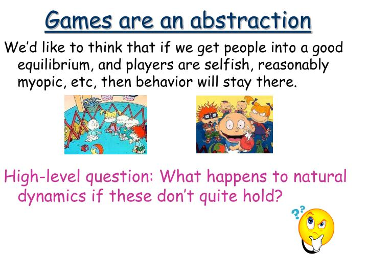 Games are an abstraction1