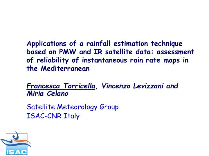 Applications of a rainfall estimation technique based on PMW and IR satellite data: assessment of re...