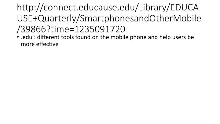 Http://connect.educause.edu/Library/EDUCAUSE+Quarterly/SmartphonesandOtherMobile/39866?time=12350917...