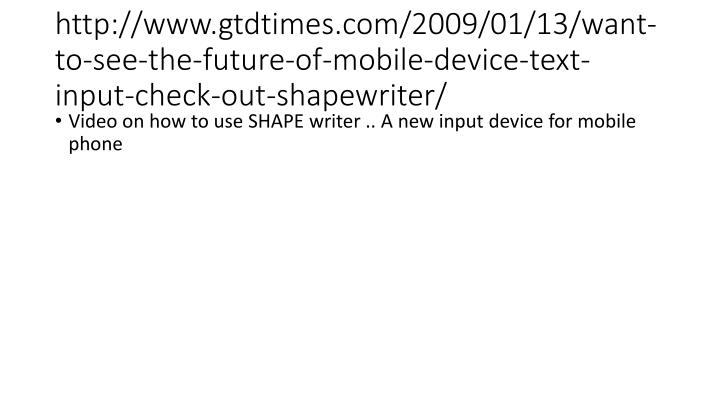 http://www.gtdtimes.com/2009/01/13/want-to-see-the-future-of-mobile-device-text-input-check-out-shapewriter/