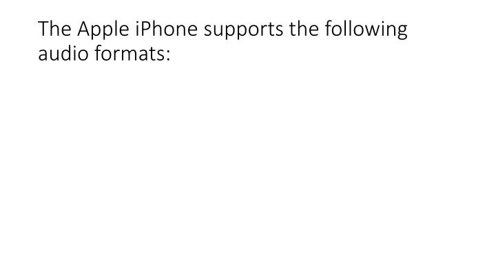 The Apple iPhone supports the following audio formats: