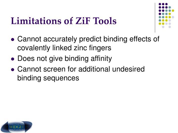 Limitations of ZiF Tools