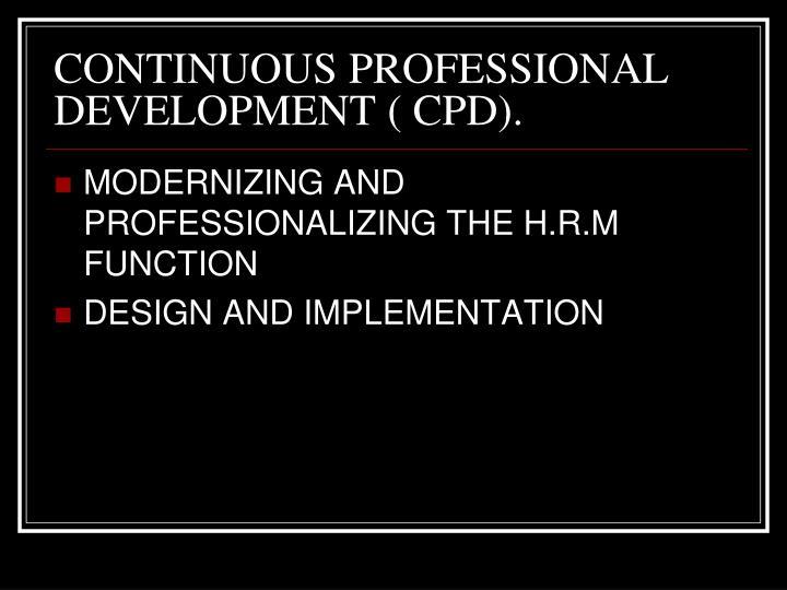 CONTINUOUS PROFESSIONAL DEVELOPMENT ( CPD).