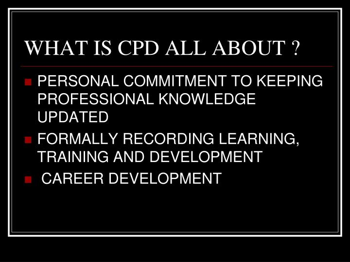 WHAT IS CPD ALL ABOUT ?