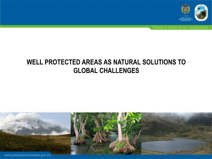 WELL PROTECTED AREAS AS NATURAL SOLUTIONS TO GLOBAL CHALLENGES