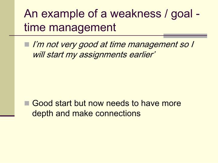 An example of a weakness / goal - time management