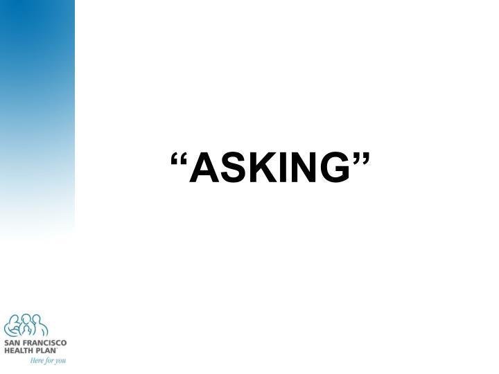 """""""ASKING"""""""