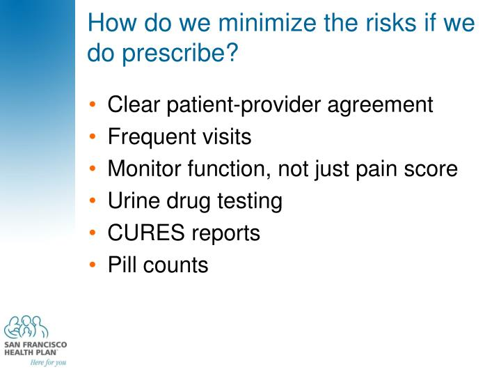 How do we minimize the risks if we do prescribe?