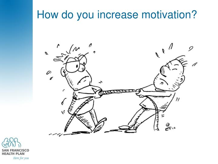 How do you increase motivation?