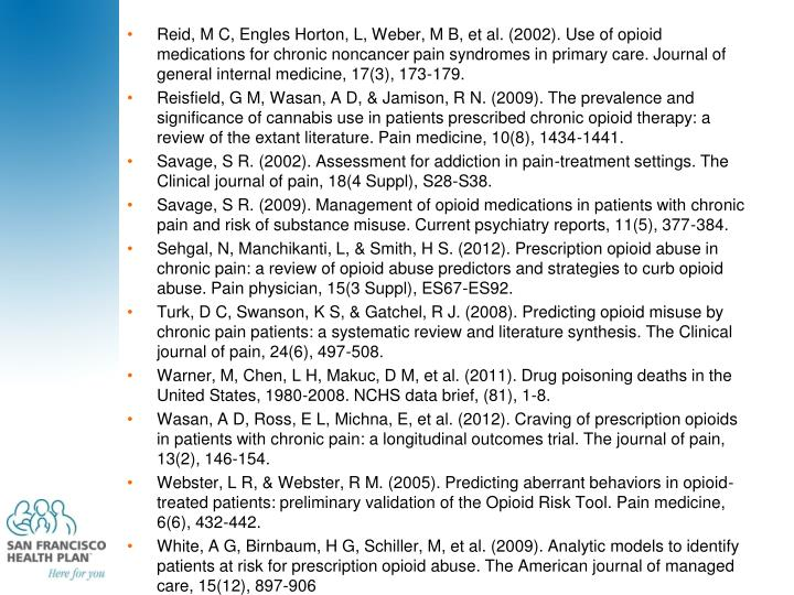Reid, M C, Engles Horton, L, Weber, M B, et al. (2002). Use of opioid medications for chronic noncancer pain syndromes in primary care. Journal of general internal medicine, 17(3), 173-179.