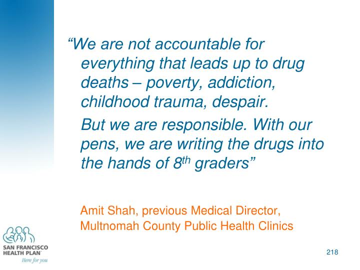 """We are not accountable for everything that leads up to drug deaths – poverty, addiction, childhood trauma, despair."