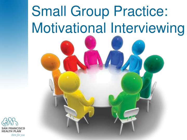 Small Group Practice: Motivational Interviewing