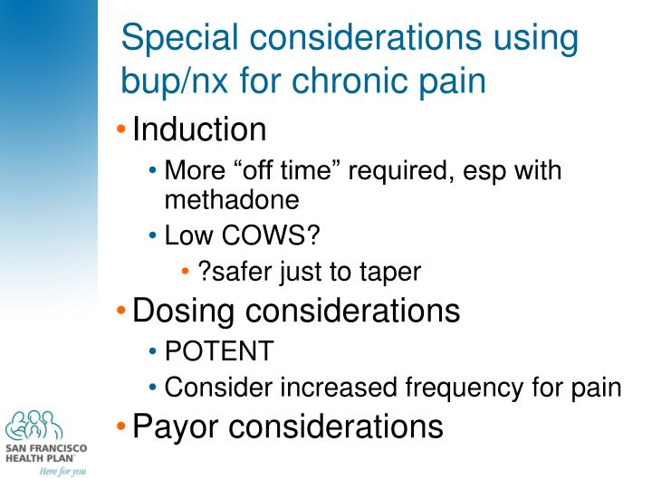 Special considerations using bup/nx for chronic pain