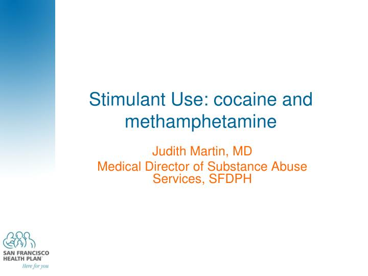 Stimulant Use: cocaine and methamphetamine