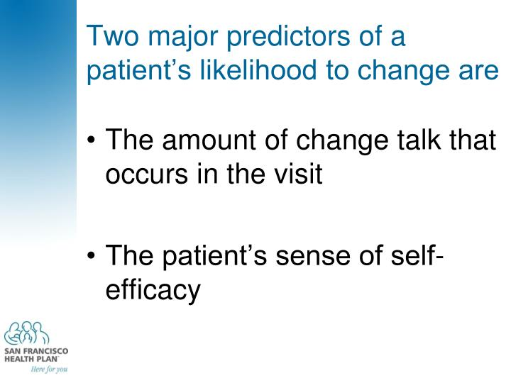 Two major predictors of a patient's likelihood to change are