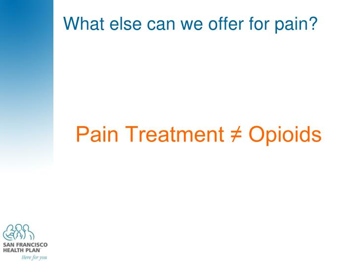 What else can we offer for pain?