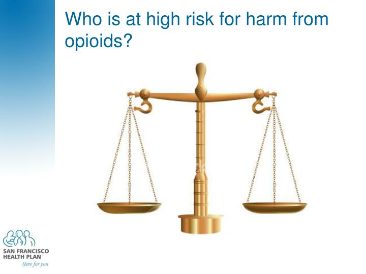 Who is at high risk for harm from opioids?