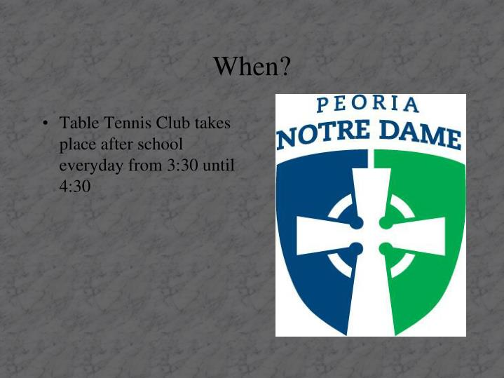 Table Tennis Club takes place after school everyday from 3:30 until 4:30