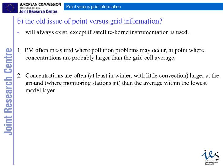 b) the old issue of point versus grid information?