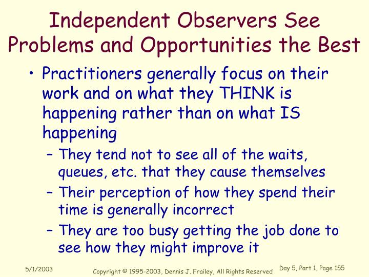 Independent Observers See Problems and Opportunities the Best