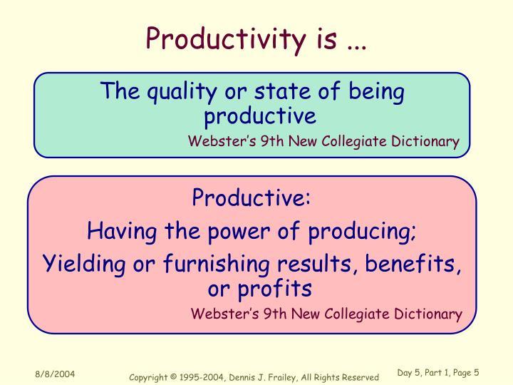 Productivity is ...