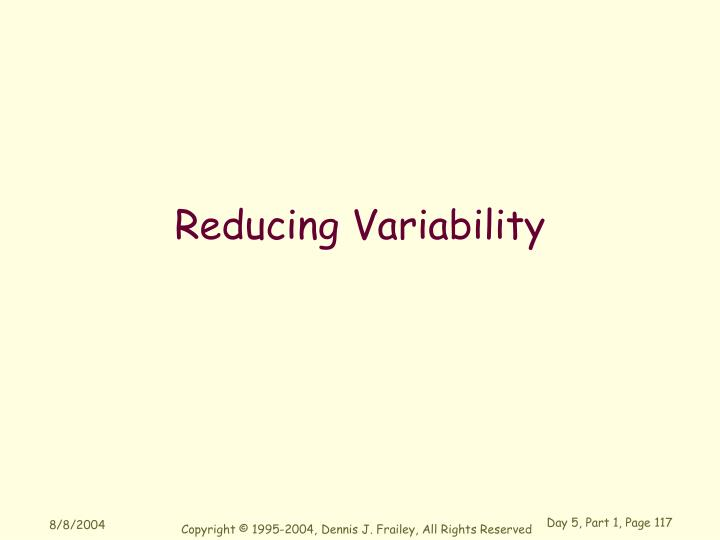 Reducing Variability