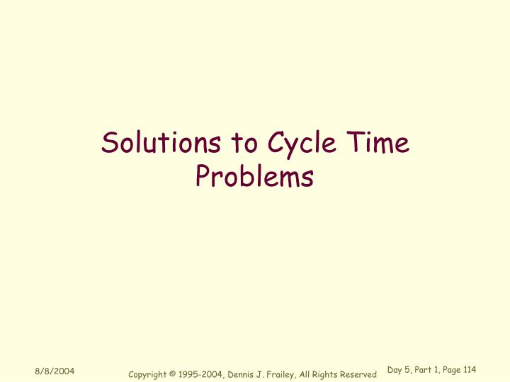 Solutions to Cycle Time Problems