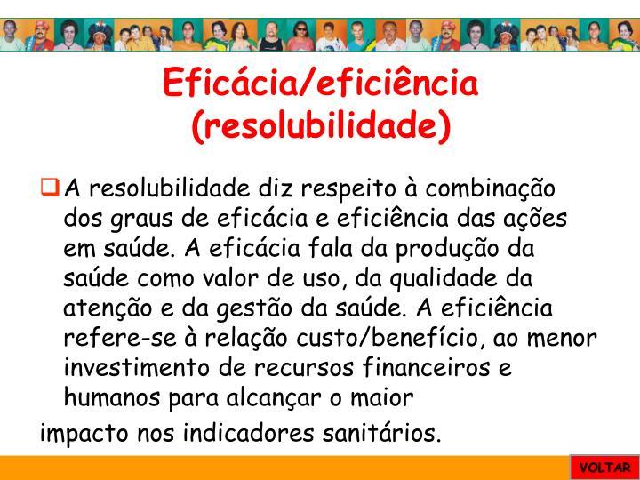 Eficácia/eficiência (resolubilidade)