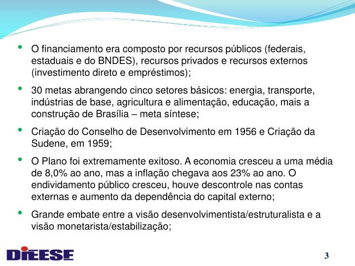 O financiamento era composto por recursos públicos (federais, estaduais e do BNDES), recursos privados e recursos externos (investimento direto e empréstimos);