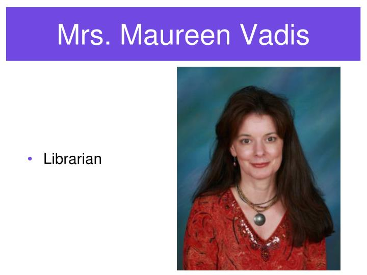 Mrs. Maureen Vadis