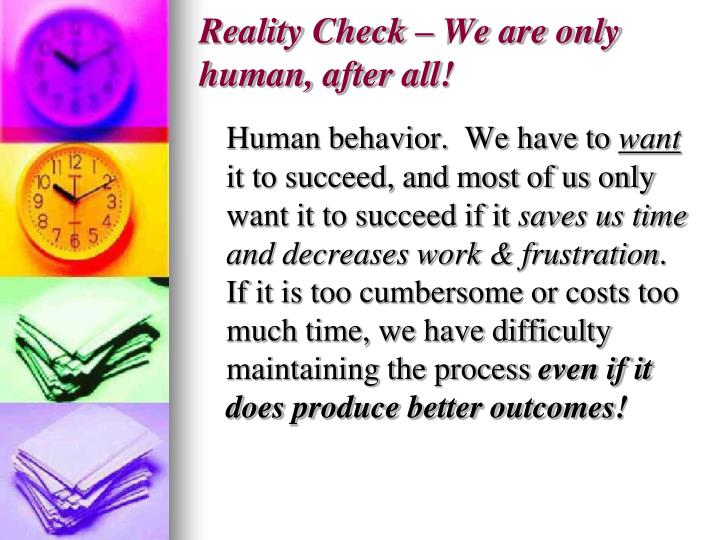 Reality Check – We are only human, after all!