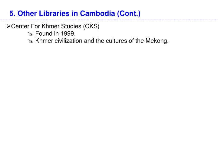 5. Other Libraries in Cambodia (Cont.)