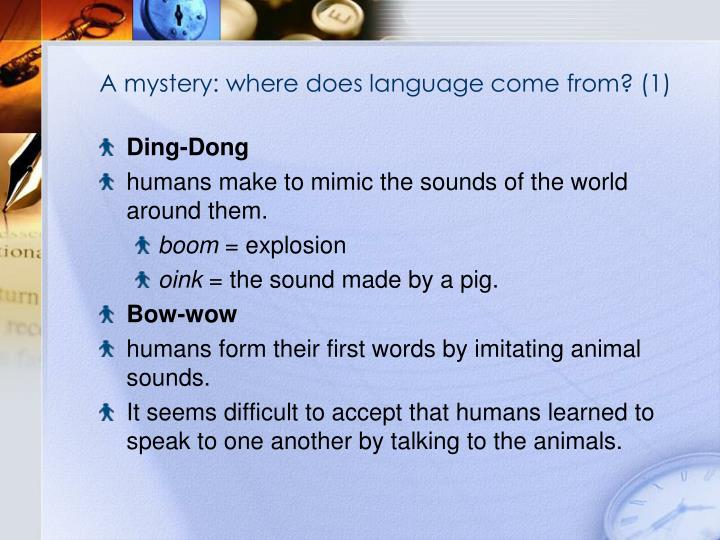 A mystery: where does language come from? (1)