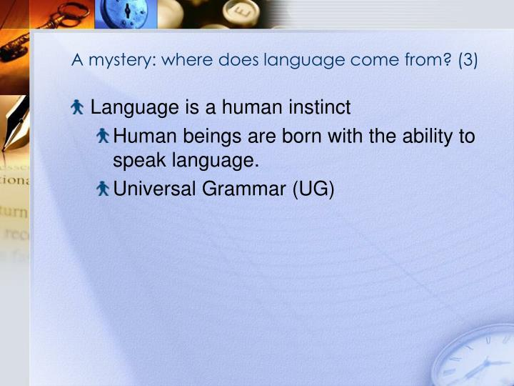 A mystery: where does language come from? (3)