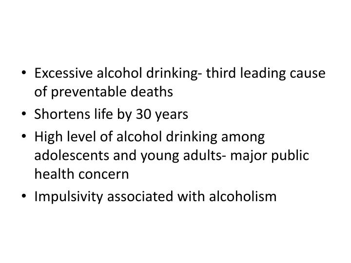 Excessive alcohol drinking- third leading cause of preventable deaths