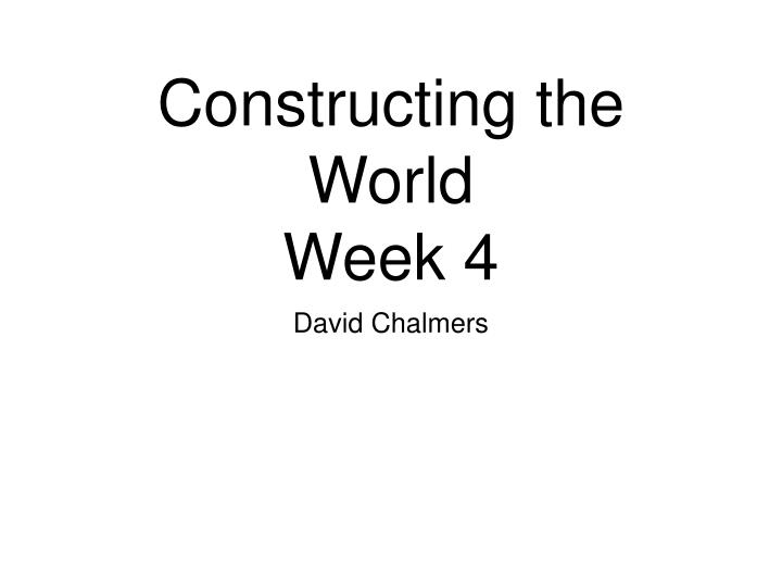 Constructing the world week 4
